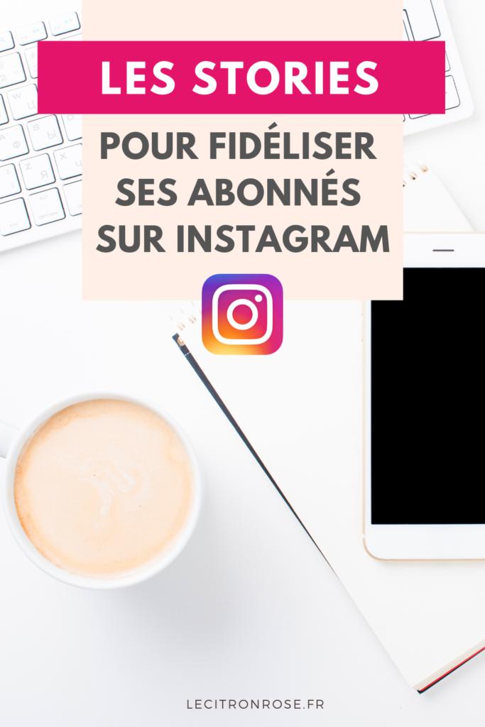 Stories Instagram : les utiliser pour fidéliser sa communauté